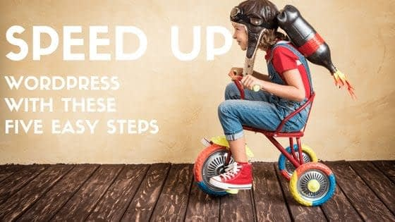 Speed Up WordPress With These Five Easy Steps