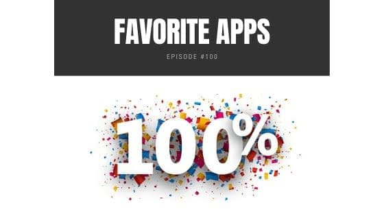 My Favorite Apps and Plugins – Episode #100!